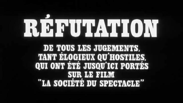 Réfutation de tous les jugements, tant élogieux qu'hostiles, qui ont été jusqu'ici portés sur le film « La Société du spectacle »