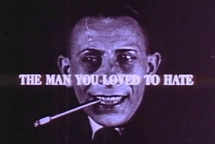 The Man you loved to hate